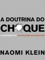 A Doutrina do Choque – A Ascensão do Capitalismo de Desastre